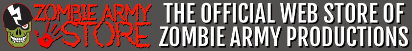 CLICK HERE TO SHOP FOR ZOMBIE ARMY MERCH ONLINE NOW!